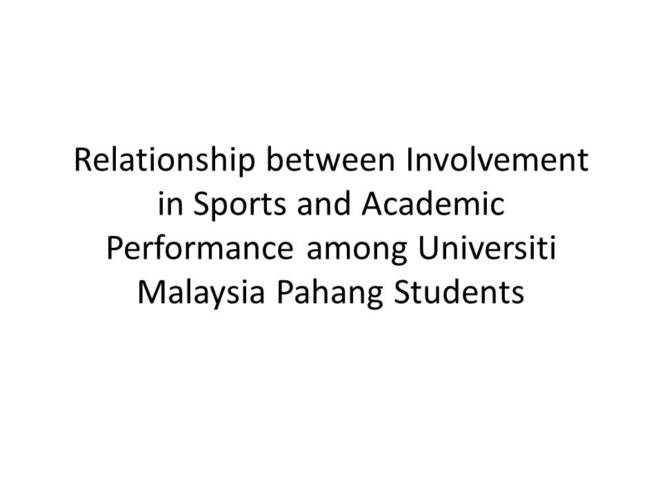 Relationship between Involvement in Sports and Academic Performance among Universiti Malaysia Pahang Students