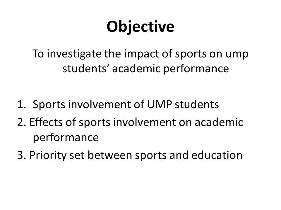 Objective To investigate the impact of sports on ump students academic performance 1.Sports involvement of UMP students 2.