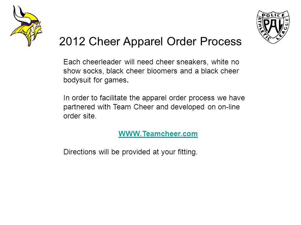 2012 Cheer Apparel Order Process Each cheerleader will need cheer sneakers, white no show socks, black cheer bloomers and a black cheer bodysuit for g