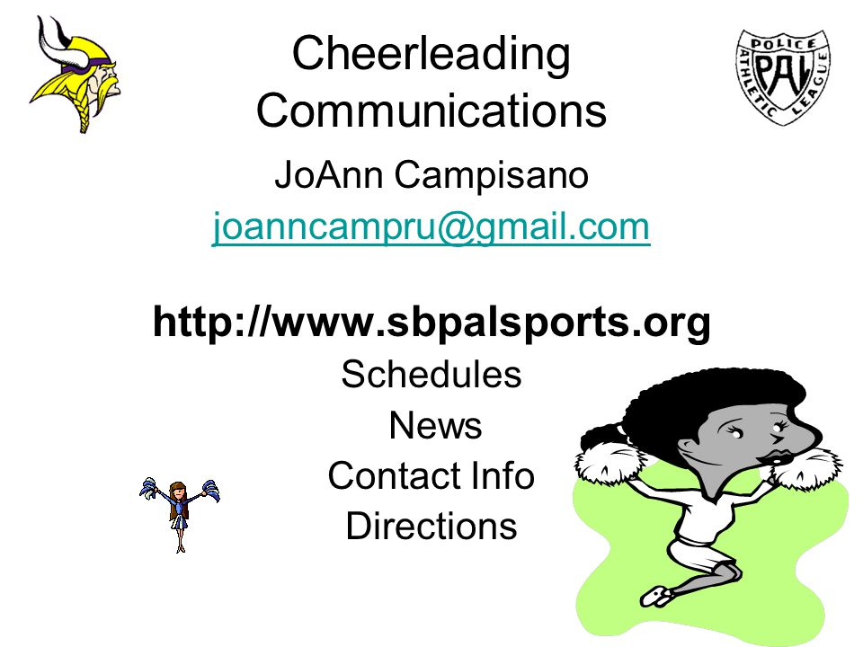 Cheerleading Communications JoAnn Campisano joanncampru@gmail.com http://www.sbpalsports.org Schedules News Contact Info Directions