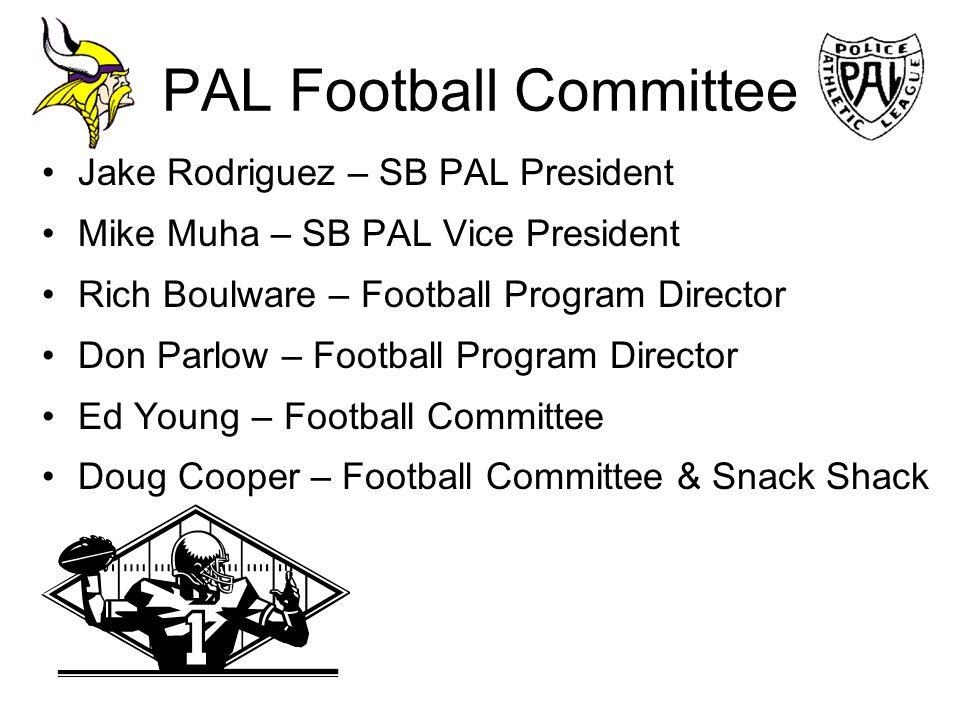 PAL Football Committee Jake Rodriguez – SB PAL President Mike Muha – SB PAL Vice President Rich Boulware – Football Program Director Don Parlow – Foot