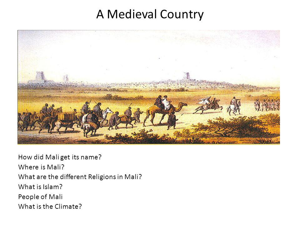 A Medieval Country How did Mali get its name. Where is Mali.