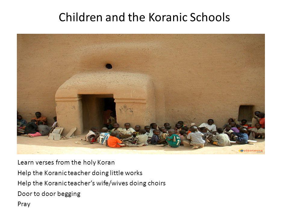 Children and the Koranic Schools Learn verses from the holy Koran Help the Koranic teacher doing little works Help the Koranic teachers wife/wives doing choirs Door to door begging Pray