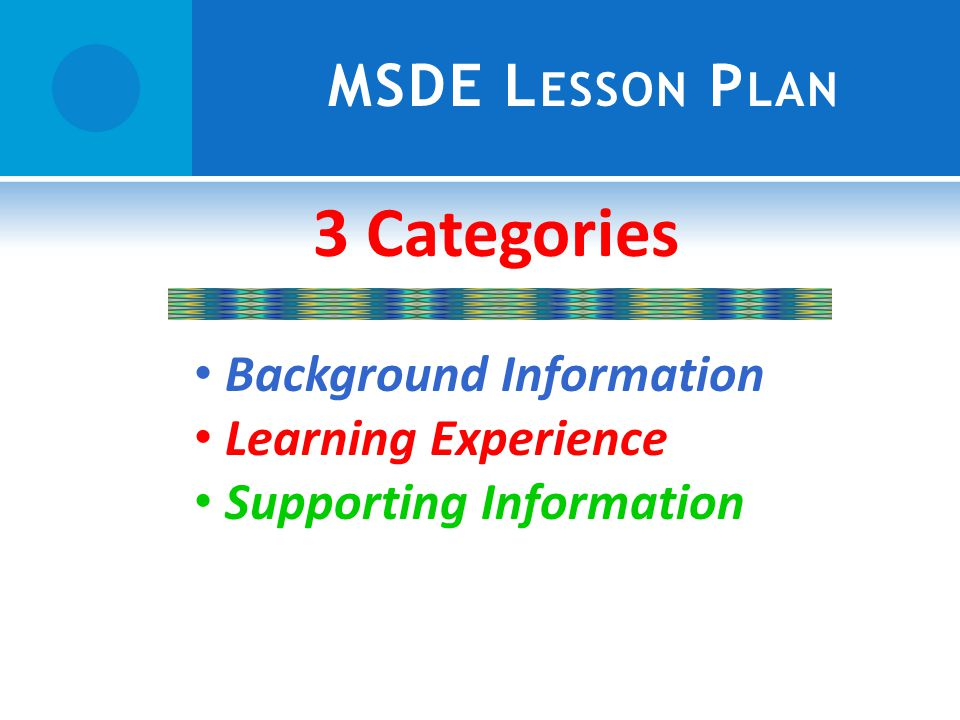 MSDE L ESSON P LAN 3 Categories Background Information Learning Experience Supporting Information