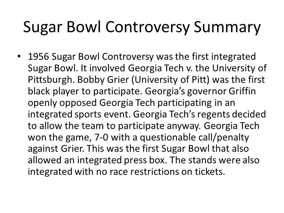 Sugar Bowl Controversy Summary 1956 Sugar Bowl Controversy was the first integrated Sugar Bowl.