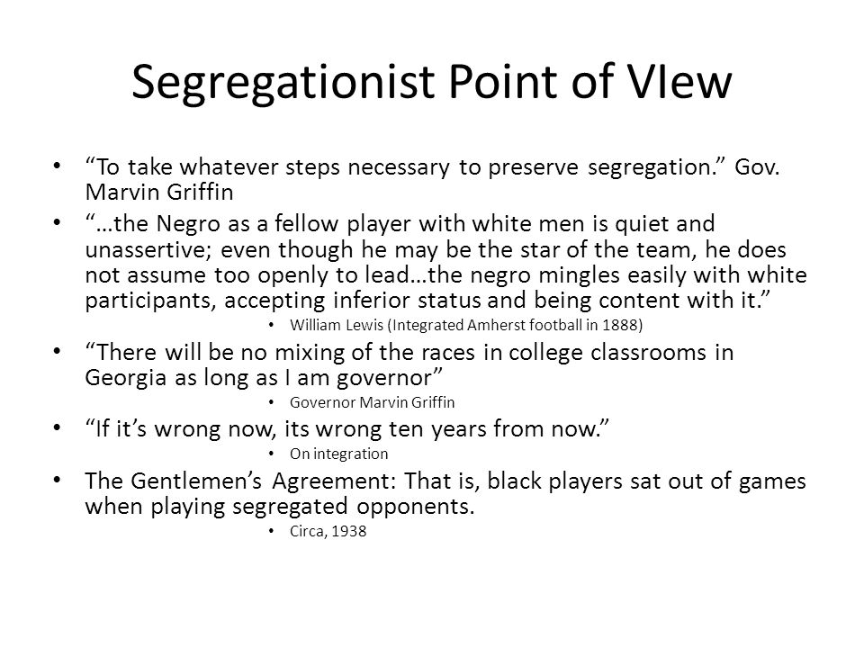 Segregationist Point of VIew To take whatever steps necessary to preserve segregation.
