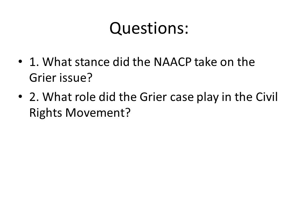Questions: 1. What stance did the NAACP take on the Grier issue.