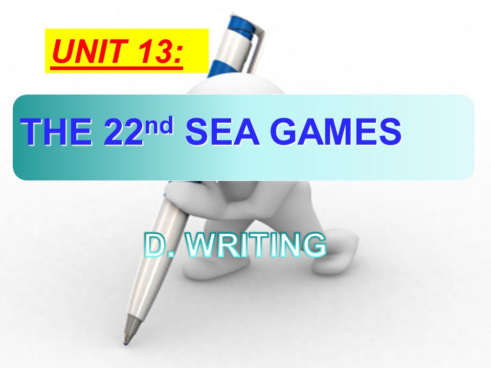 UNIT 13: THE 22 nd SEA GAMES