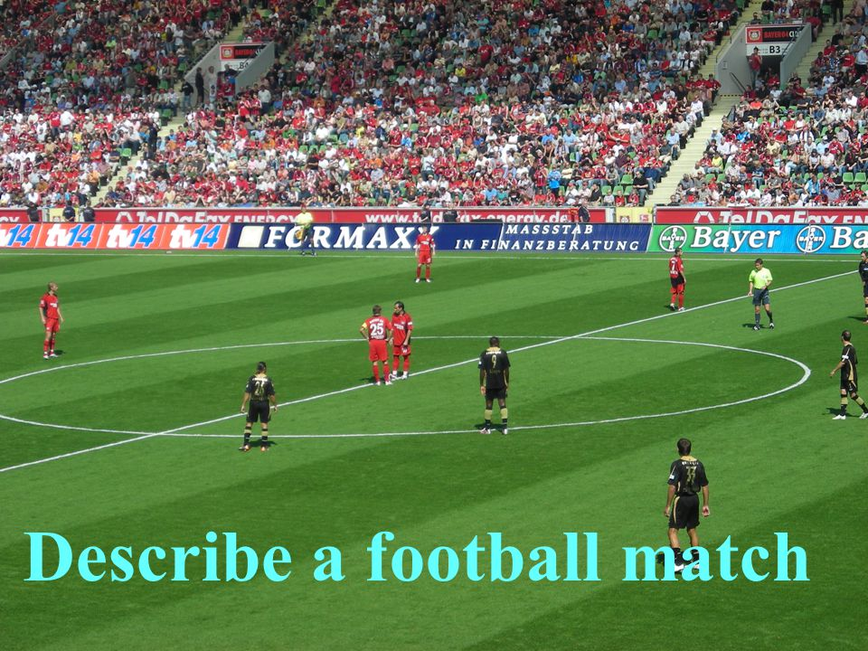 Describe a football match