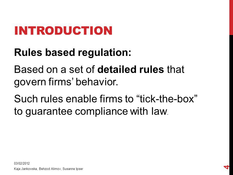 INTRODUCTION Rules based regulation: Based on a set of detailed rules that govern firms behavior.