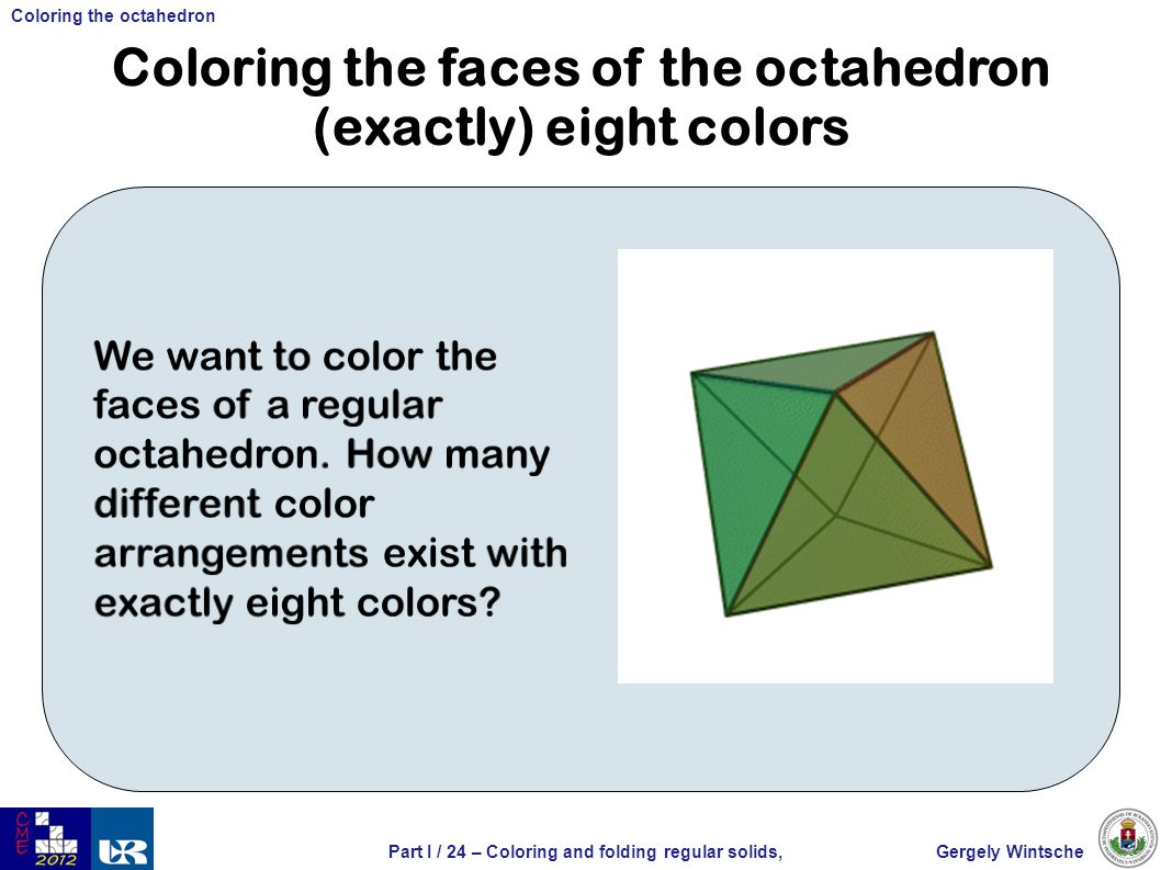 Gergely WintschePart I / 24 – Coloring and folding regular solids, Coloring the octahedron Coloring the faces of the octahedron (exactly) eight colors