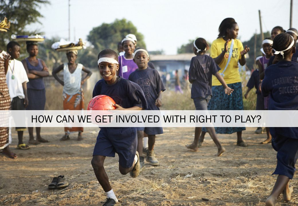 HOW CAN WE GET INVOLVED WITH RIGHT TO PLAY