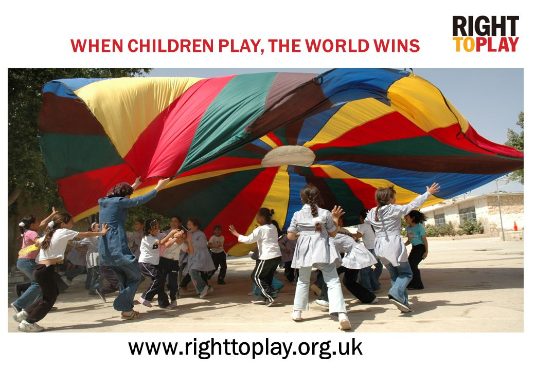 WHEN CHILDREN PLAY, THE WORLD WINS www.righttoplay.org.uk