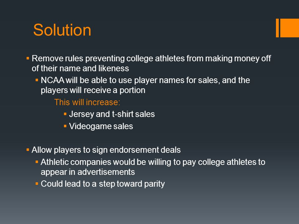 Solution Remove rules preventing college athletes from making money off of their name and likeness NCAA will be able to use player names for sales, an