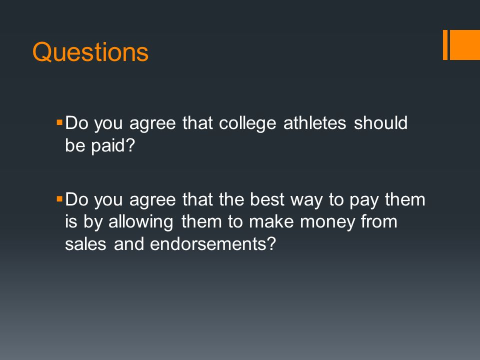 Questions Do you agree that college athletes should be paid? Do you agree that the best way to pay them is by allowing them to make money from sales a