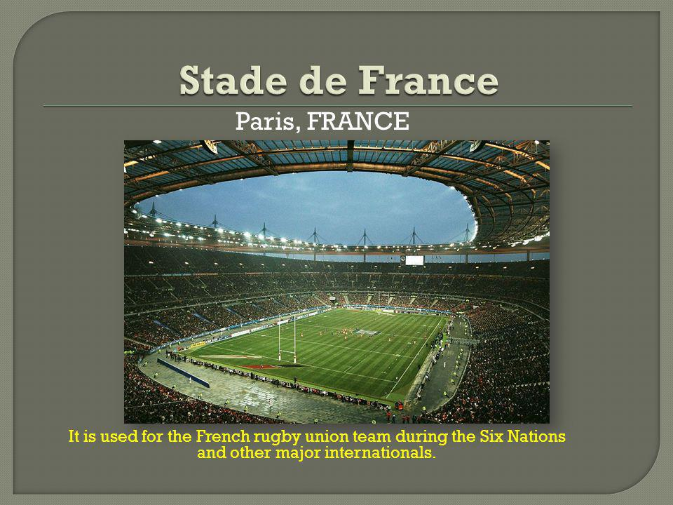 Paris, FRANCE It is used for the French rugby union team during the Six Nations and other major internationals.