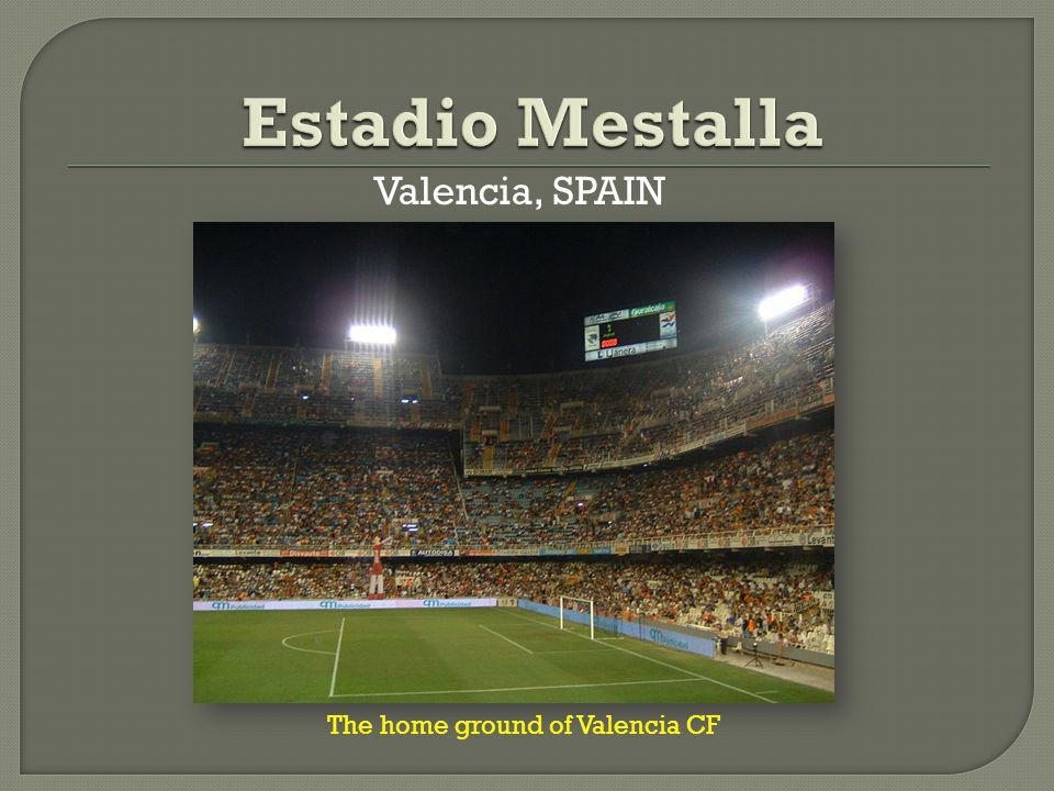 Valencia, SPAIN The home ground of Valencia CF