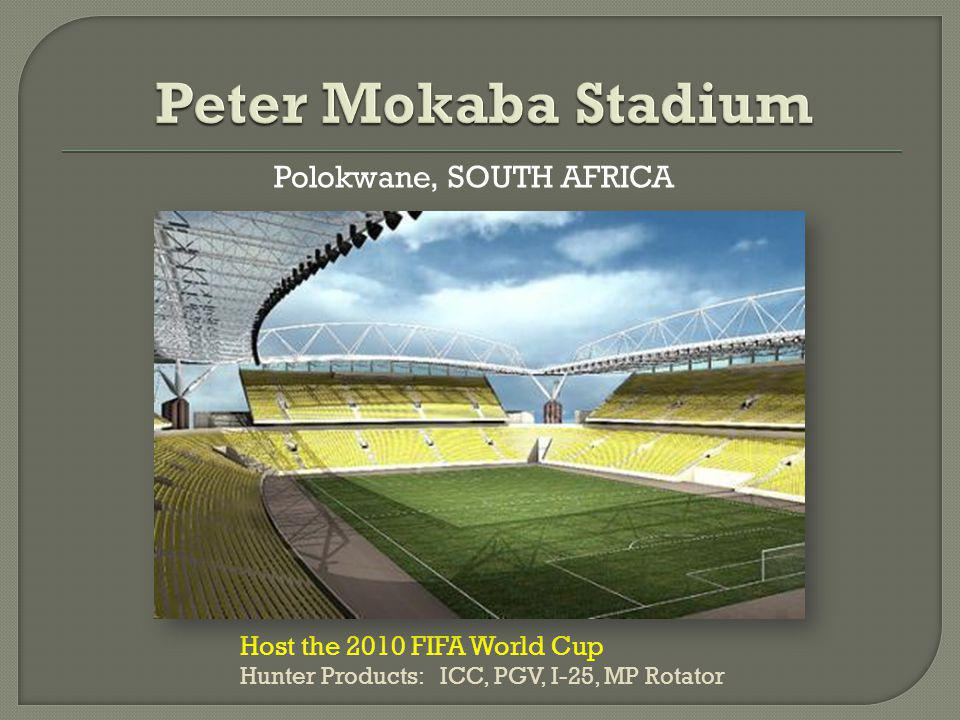 Polokwane, SOUTH AFRICA Host the 2010 FIFA World Cup Hunter Products: ICC, PGV, I-25, MP Rotator