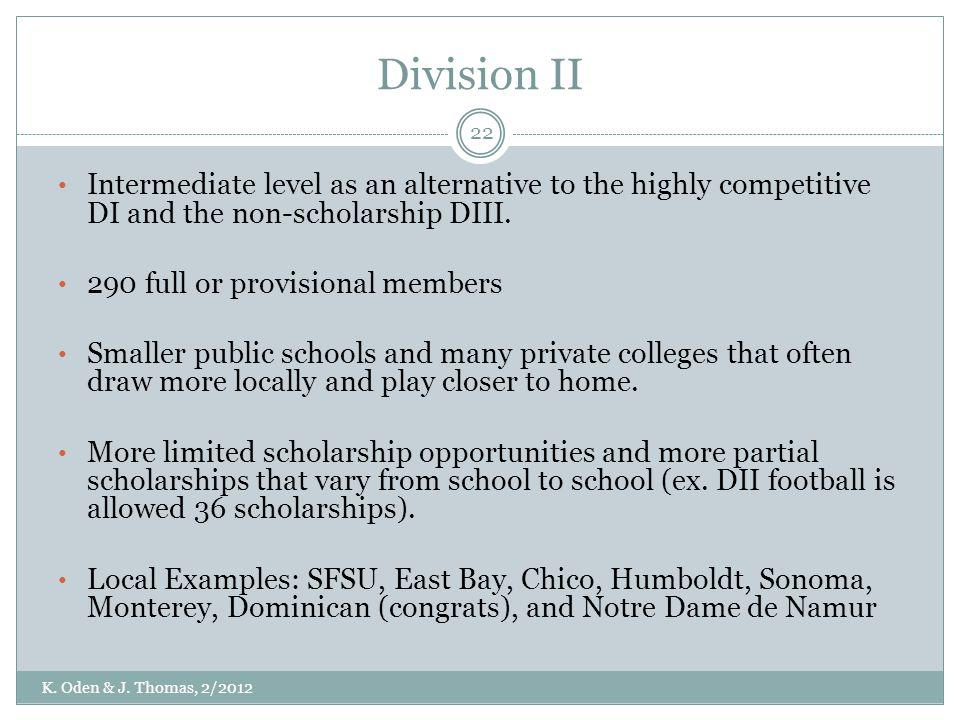 Division II Intermediate level as an alternative to the highly competitive DI and the non-scholarship DIII. 290 full or provisional members Smaller pu