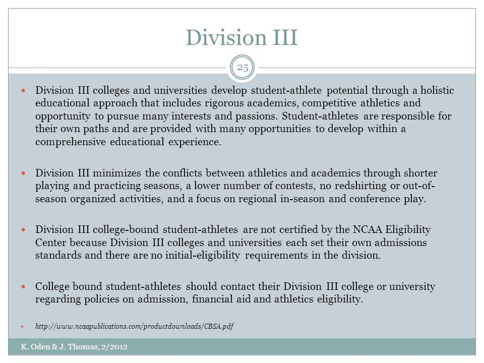 Division III Division III colleges and universities develop student-athlete potential through a holistic educational approach that includes rigorous a