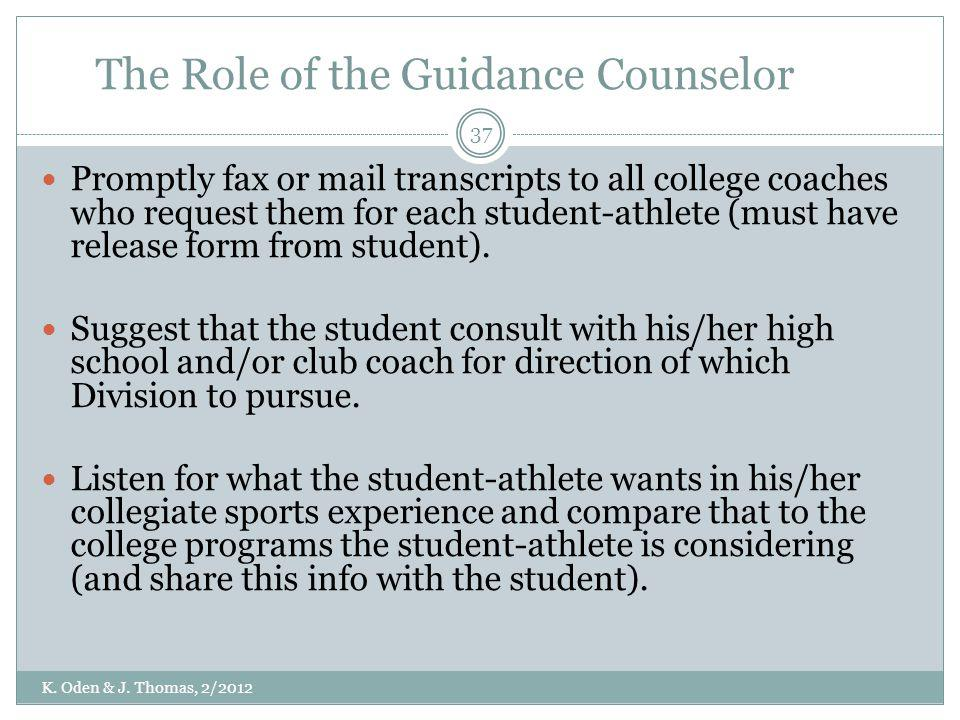 The Role of the Guidance Counselor Promptly fax or mail transcripts to all college coaches who request them for each student-athlete (must have releas