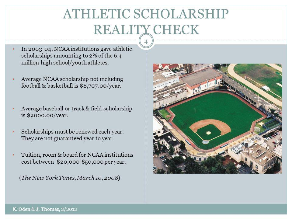 ATHLETIC SCHOLARSHIP REALITY CHECK In 2003-04, NCAA institutions gave athletic scholarships amounting to 2% of the 6.4 million high school/youth athle