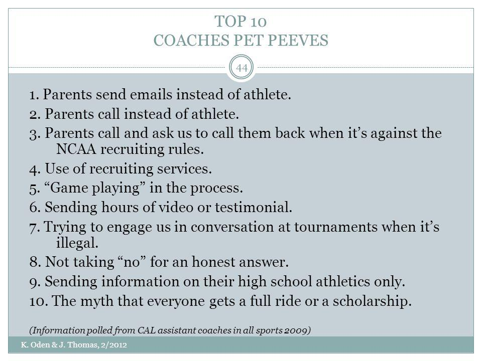 TOP 10 COACHES PET PEEVES 1. Parents send emails instead of athlete. 2. Parents call instead of athlete. 3. Parents call and ask us to call them back