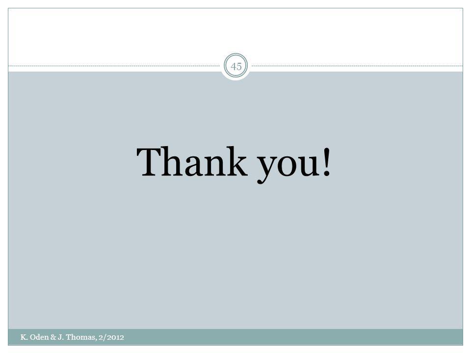 Thank you! K. Oden & J. Thomas, 2/2012 45