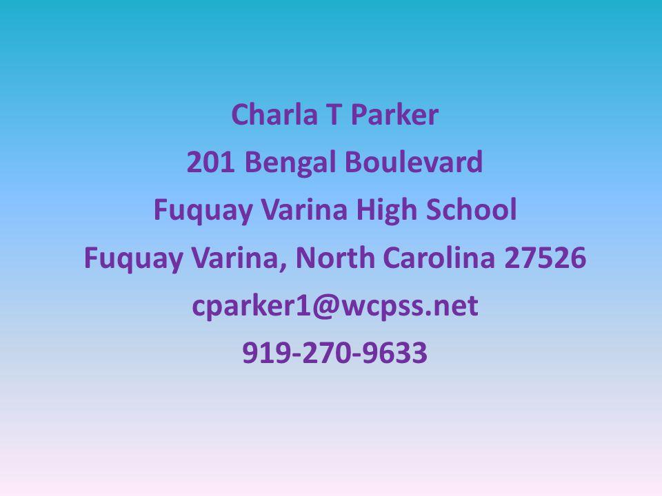 Charla T Parker 201 Bengal Boulevard Fuquay Varina High School Fuquay Varina, North Carolina 27526 cparker1@wcpss.net 919-270-9633