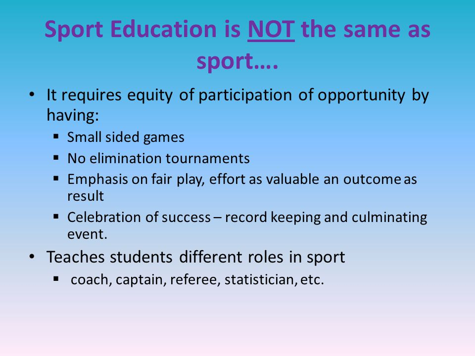 Sport Education is NOT the same as sport….