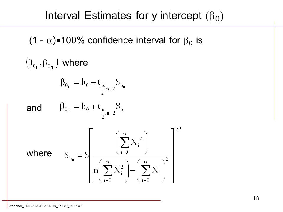 Stracener_EMIS 7370/STAT 5340_Fall 08_11.17.08 18 (1 - ) 100% confidence interval for 0 is where and where Interval Estimates for y intercept ( 0 )