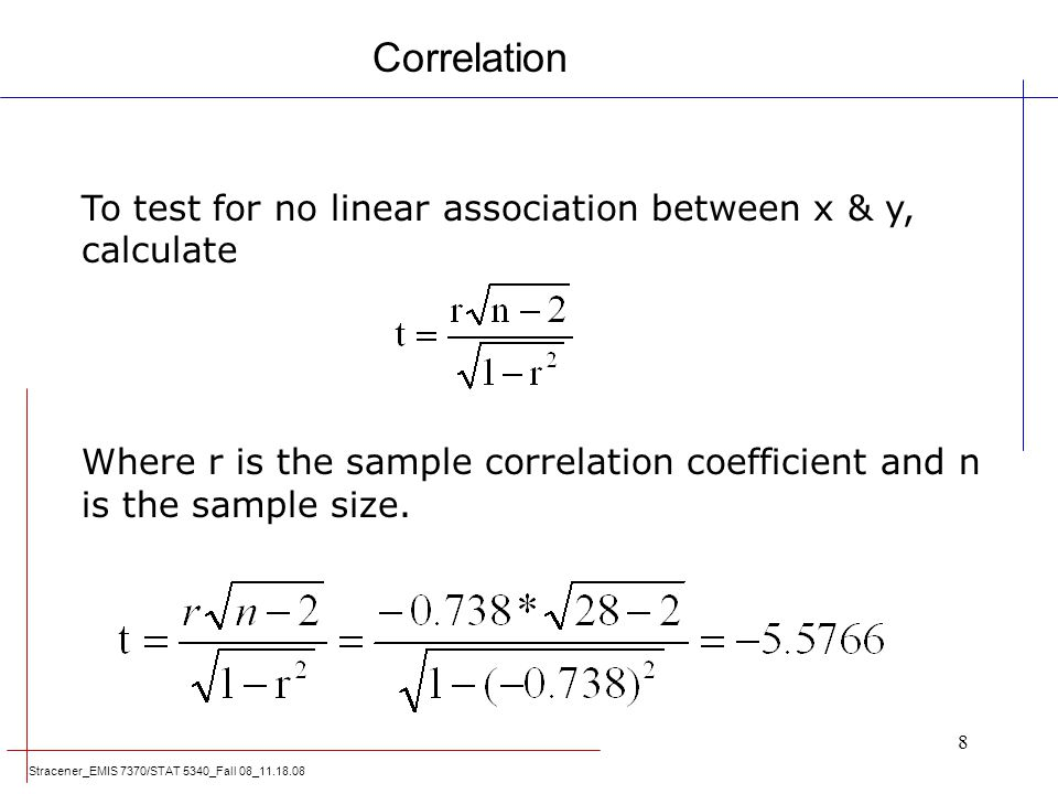 Stracener_EMIS 7370/STAT 5340_Fall 08_11.18.08 8 To test for no linear association between x & y, calculate Where r is the sample correlation coeffici