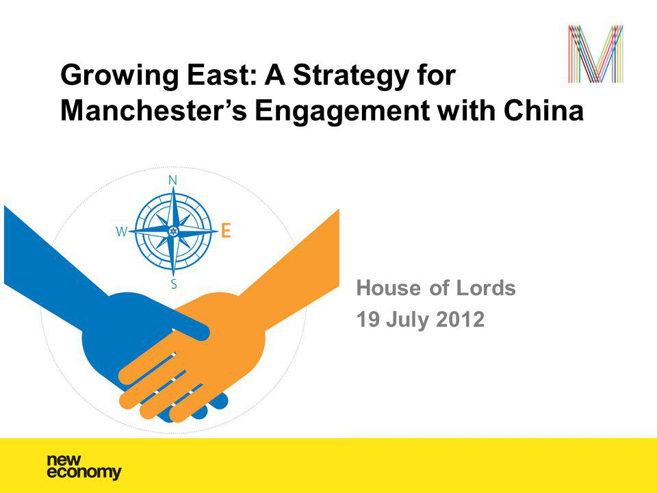 House of Lords 19 July 2012 Growing East: A Strategy for Manchesters Engagement with China