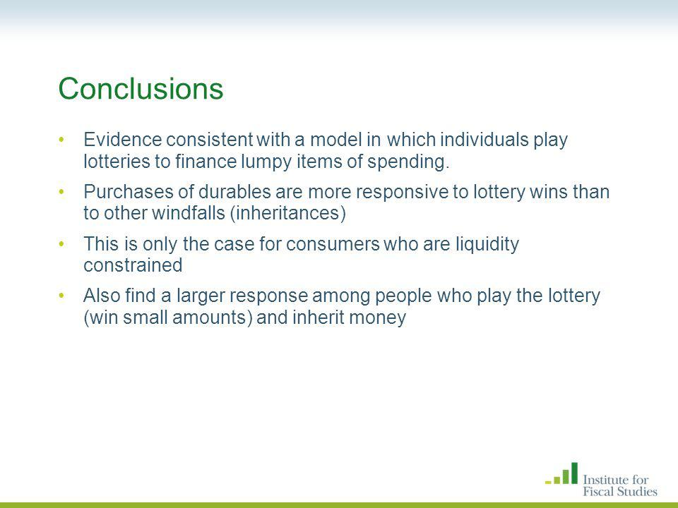 Conclusions Evidence consistent with a model in which individuals play lotteries to finance lumpy items of spending.