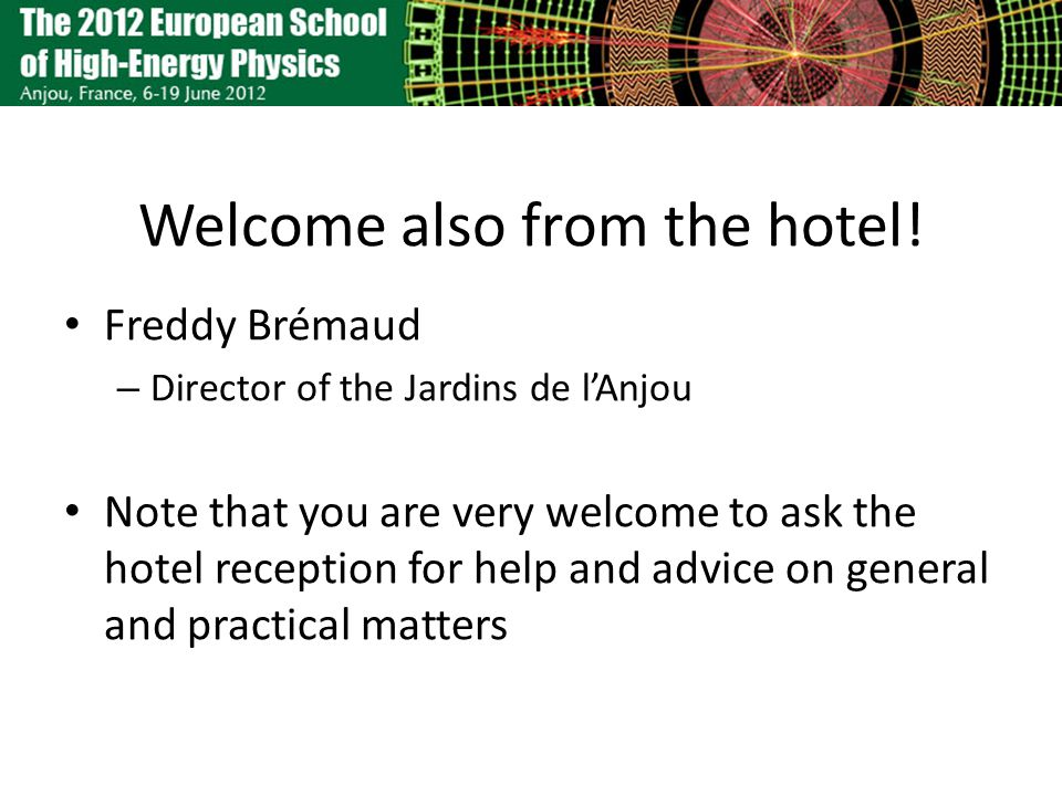 Welcome also from the hotel! Freddy Brémaud – Director of the Jardins de lAnjou Note that you are very welcome to ask the hotel reception for help and