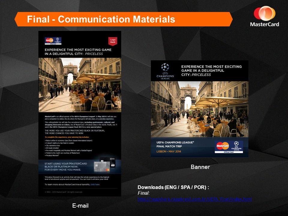 E-mail Banner Final - Communication Materials Downloads (ENG / SPA / POR) : Final: http://rappshare.rappbrasil.com.br/UEFA_Final/index.html
