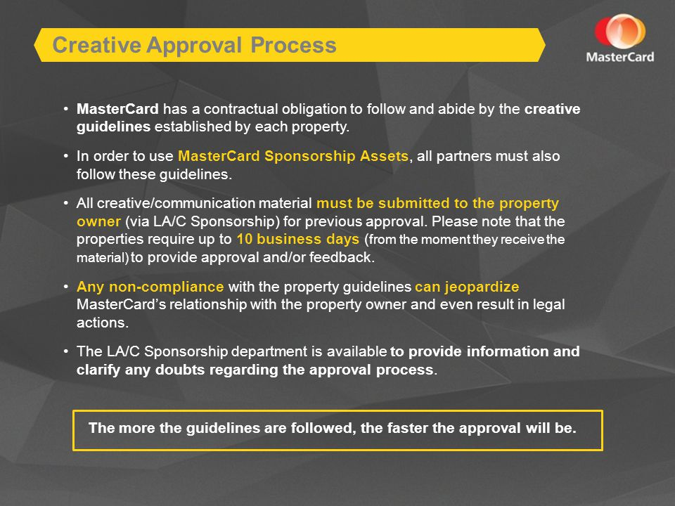 MasterCard has a contractual obligation to follow and abide by the creative guidelines established by each property.