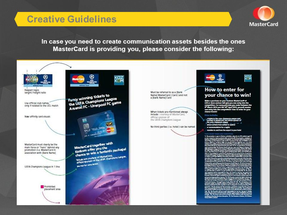 Creative Guidelines In case you need to create communication assets besides the ones MasterCard is providing you, please consider the following: