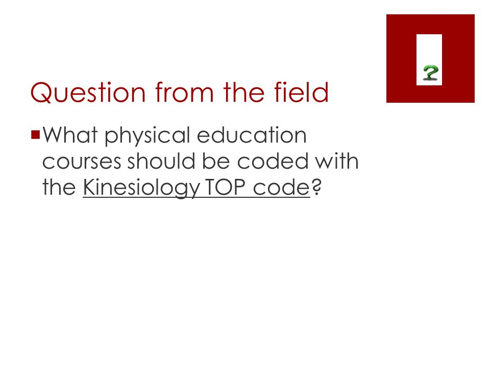 Question from the field What physical education courses should be coded with the Kinesiology TOP code