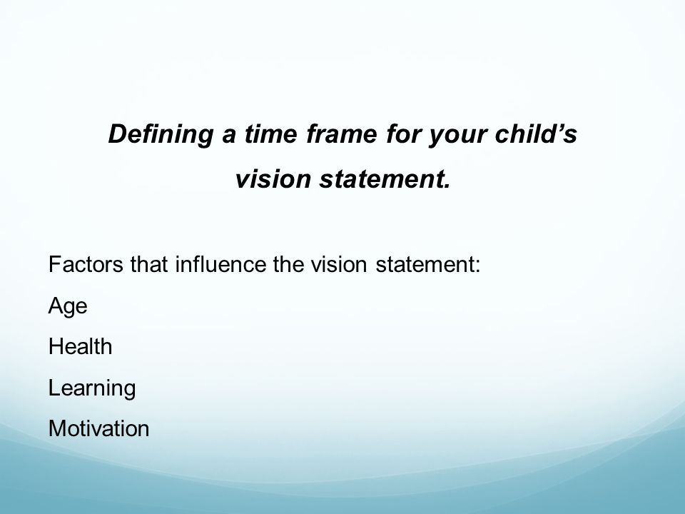Defining a time frame for your childs vision statement.