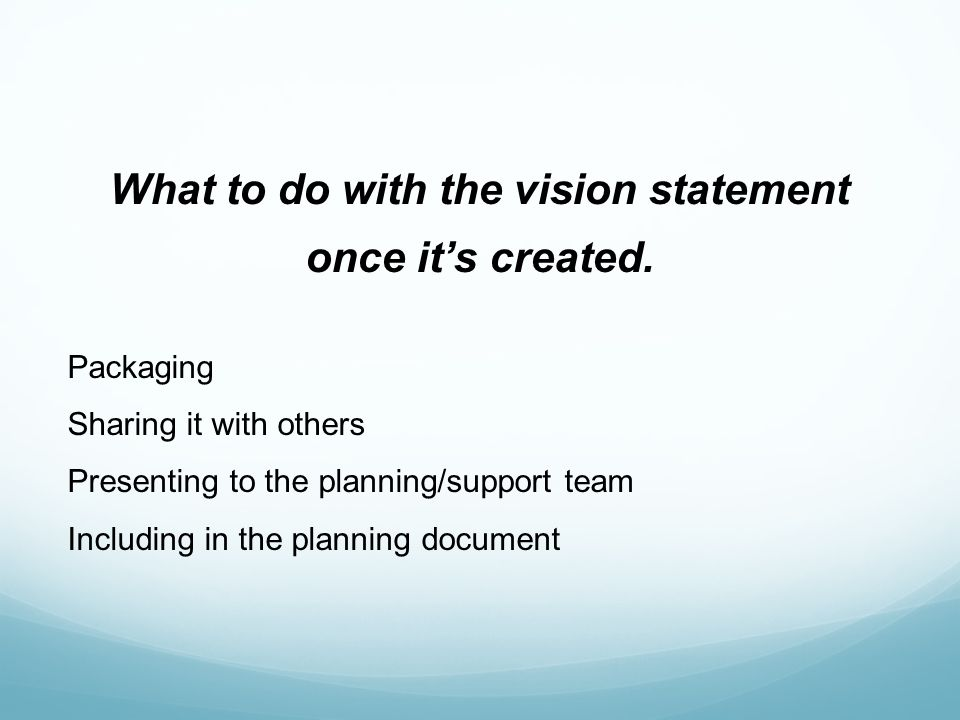 What to do with the vision statement once its created.