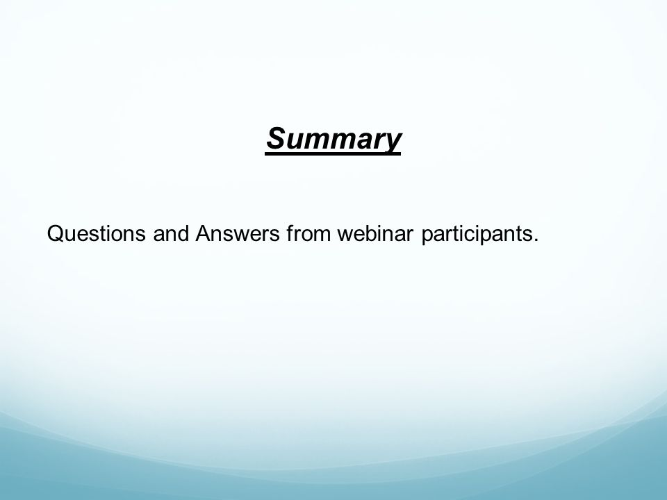 Summary Questions and Answers from webinar participants.