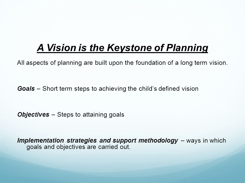 A Vision is the Keystone of Planning All aspects of planning are built upon the foundation of a long term vision.