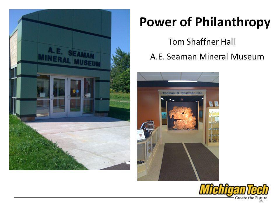 A.E. Seaman Mineral Museum 56 Power of Philanthropy Tom Shaffner Hall