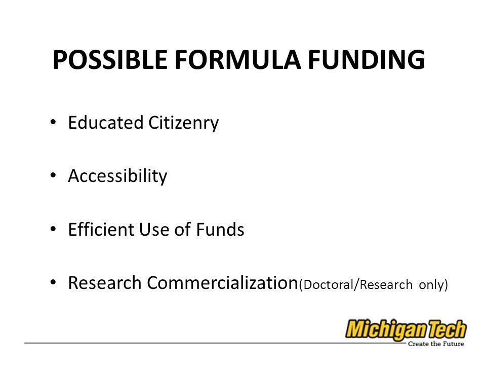 POSSIBLE FORMULA FUNDING Educated Citizenry Accessibility Efficient Use of Funds Research Commercialization (Doctoral/Research only)