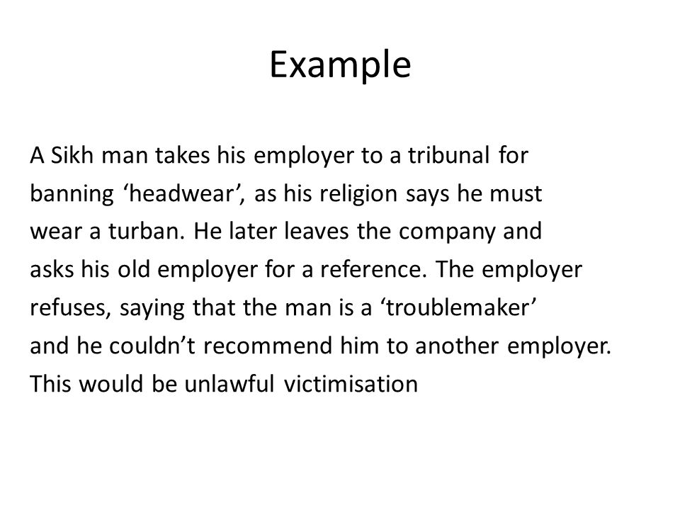 Example A Sikh man takes his employer to a tribunal for banning headwear, as his religion says he must wear a turban.