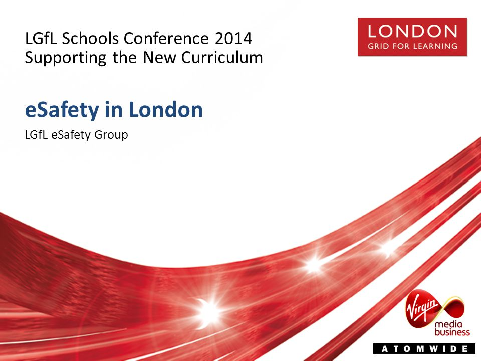 LGfL Schools Conference 2014 Supporting the New Curriculum eSafety in London LGfL eSafety Group