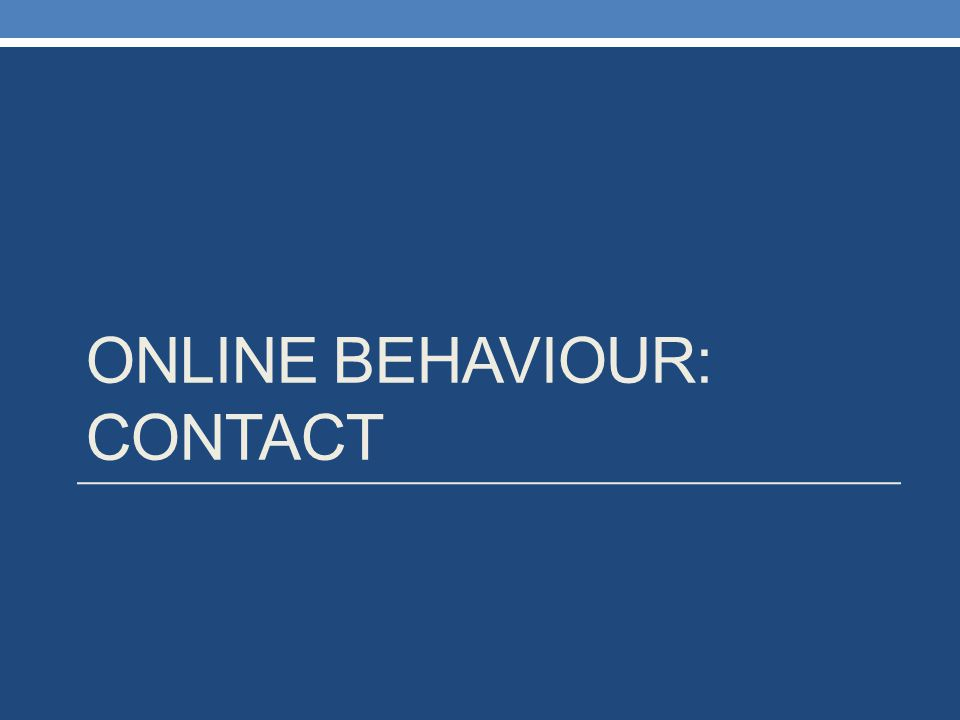 ONLINE BEHAVIOUR: CONTACT