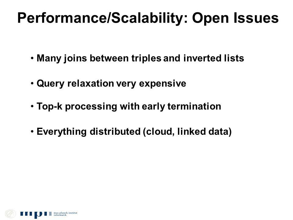 Performance/Scalability: Open Issues Top-k processing with early termination Many joins between triples and inverted lists Everything distributed (clo