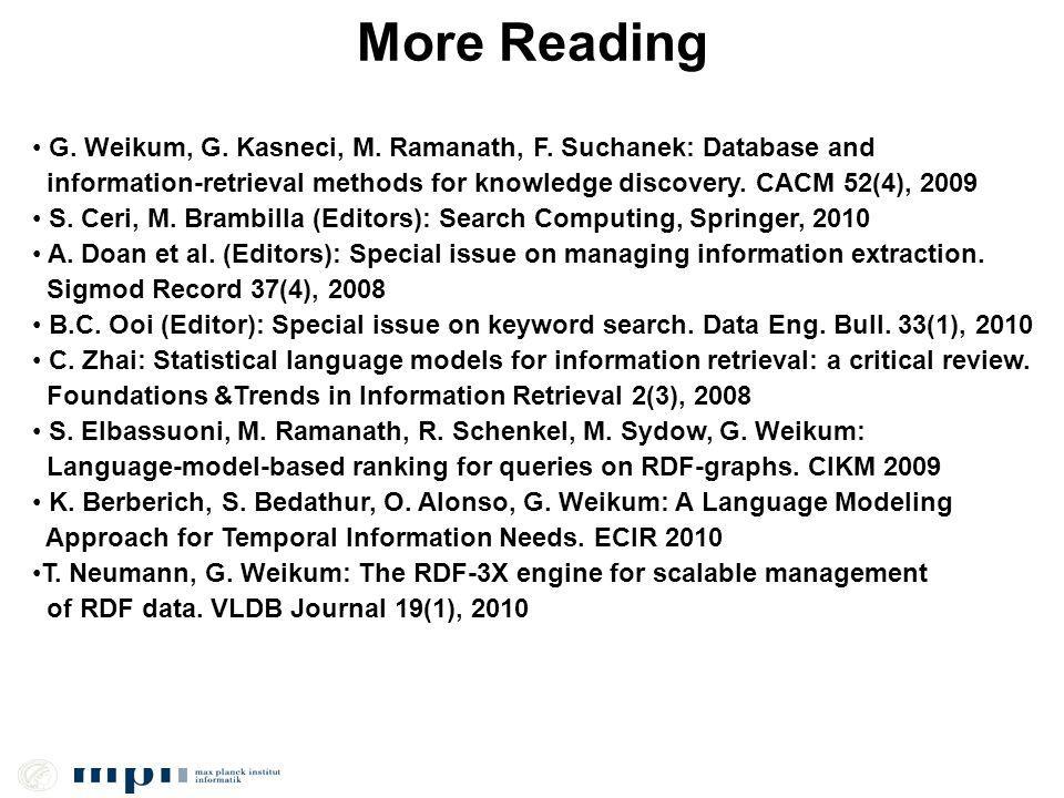 More Reading G. Weikum, G. Kasneci, M. Ramanath, F.